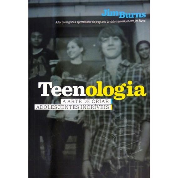 Livro Jim Burns - Teenologia:a Arte De Criar Adolescentes