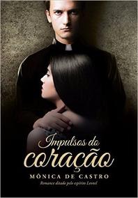 Livro - Impulsos Do Coração - Monica De Castro - Novo