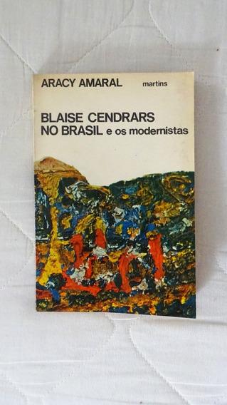 Blaise Cendrars No Brasil E Os Modernistas Aracy Amaral