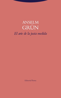 El Arte De La Justa Medida, Anselm Grün, Trotta