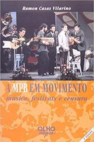 Livro: A Mpb Em Movimento - Música, Festivais E Censura