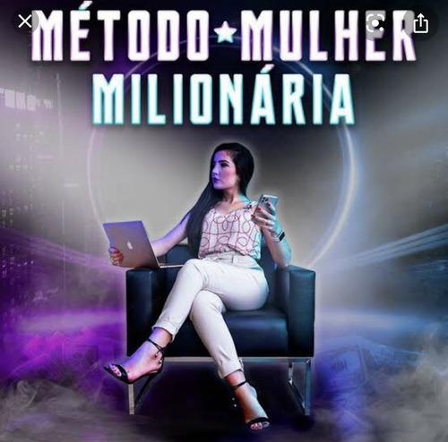 Imagem 1 de 1 de Método Mulher Milionária - Mude De Vida Mkt Digital -