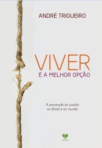 Livro Viver É A Melhor Opção André Trigueiro