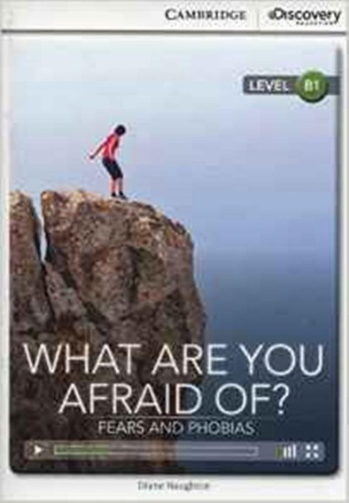 What Are You Afraid Of? Fears And Phobias-camb.disc.ed.inter
