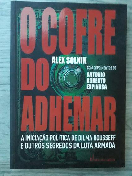 Livro O Cofre Do Adhemar Alex Solnik Dilma Rousseff Ditadura