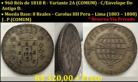 960 Réis De 1818 R -variante 2a-carolus Iiii-peru/lima-j.p