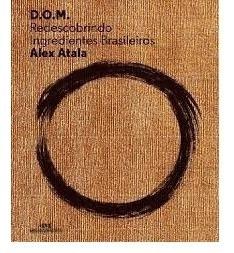 D.o.m. - Redescobrindo Ingredientes Brasileiros - Alex Atala