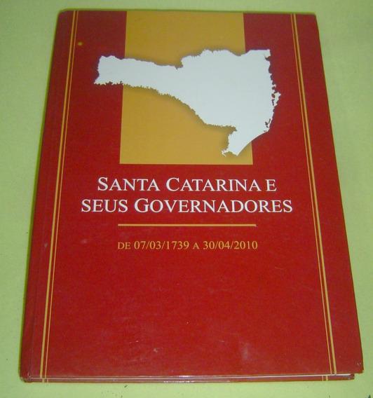 Livro Santa Catarina E Seus Governadores - 1739 - 2010.