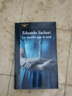 Libro. Lo Mucho Que Te Ame. Eduardo Sacheri