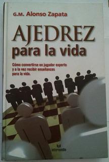 Libro Ajedrez Para La Vida Del G. M. Alonso Zapata *