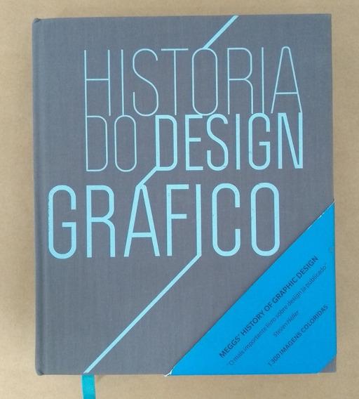 História Do Design Gráfico - Philip B. Meggs - Cosac Naify