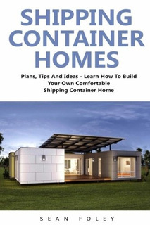 Book : Shipping Container Homes: Plans, Tips And Ideas - ...