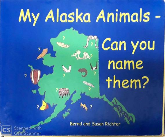 My Alaska Animals Can You Name Them? Bernd E Susan Rich