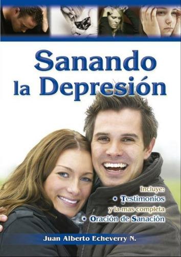 Sanando La Depresión - Juan Alberto Echeverry [libro]