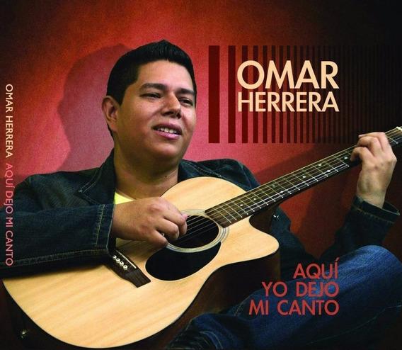 Cd Música Latino Aquí Yo Dejo Mi Canto - Omar Herrera
