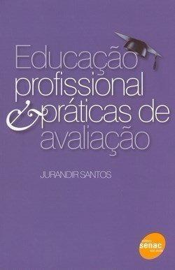 Educação Profissional & Práticas De Avaliação-jurandir Santo