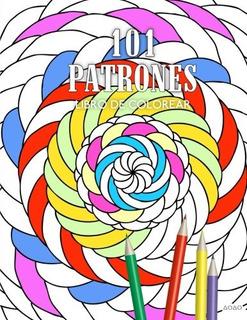 Libro : 101 Patrones: Libro De Colorear Para Adultos Y Ni...