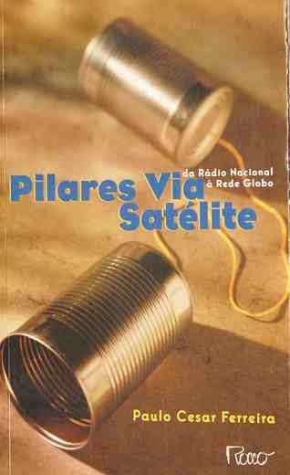 Pilares Via Satélite: Da Rádio Nacional Paulo Cesar Ferrei