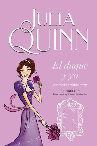 El Duque Y Yo ( Serie Bridgerton 1 ) - Julia Quinn