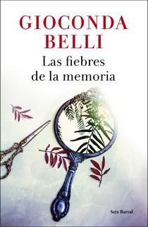 Las Fiebres De La Memoria De Gioconda Belli- Seix Barral