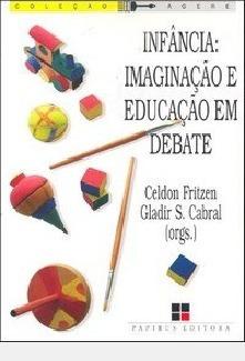 Infância Imaginação E Educação Em Debate Celdon Fritzen E G