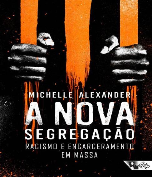 Nova Segregacao, A - Racismo E Encarceramento Em Massa
