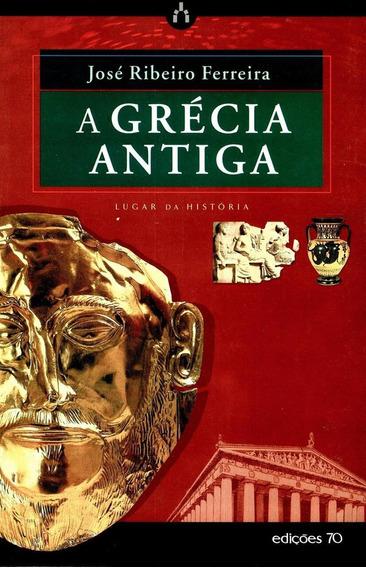 Livro A Grécia Antiga Edições 70 José Ribeiro Ferreira Novo