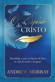 O Espírito De Cristo - Entendendo A Ação Do Espírito De