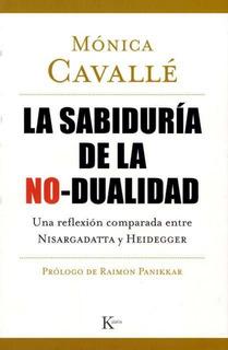 Sabiduria De La No Dualidad - Monica Cavalle