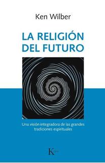 La Religion Del Futuro - Ken Wilber - Libro + Envio Rapido