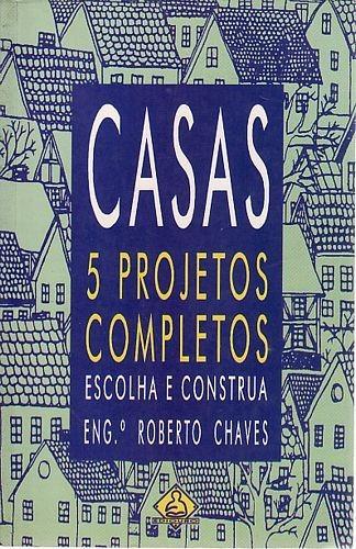 Casas 5 Projetos Completos Escolha E Con Chaves, Roberto