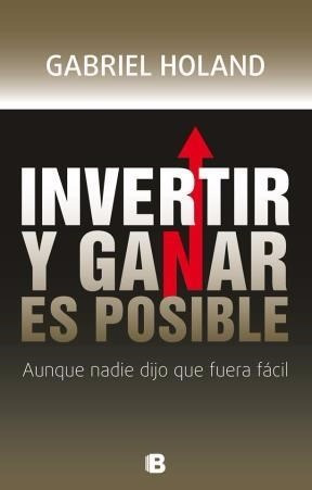 Invertir Y Ganar Es Posible - Gabriel Holand Ediciones B Rh