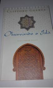Livro Observando O Islã - Clifford Geertz