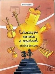 Educação Sonora E Musical: Oficina De Sons