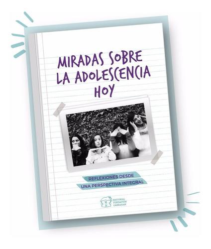 Imagen 1 de 2 de Miradas Sobre La Adolescencia Hoy - Fundación Garrahan