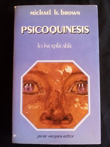 Psicoquinesis, Michael Brown.javier Vergara Editor. 1990