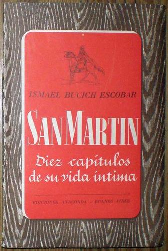 San Martín: Diez Capítulos De Su Vida - I. Bucich Escobar