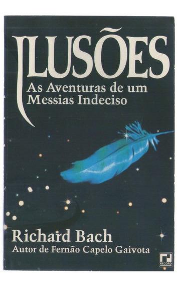 Ilusões - As Aventuras De Um Messias Indeciso - Richard Bach