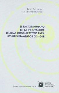 El Factor Humano En La Innovaciã¿â³n : Dilemas Organi...