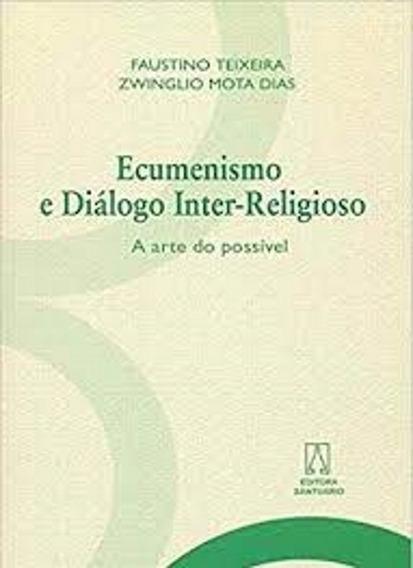 Ecumenismo E Diálogo Inter-religioso. Faustino Teixeira