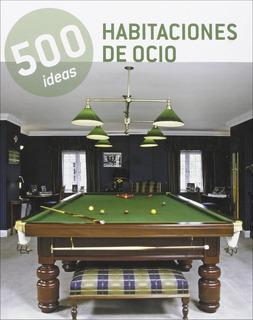 500 Ideas - Habitaciones De Ocio