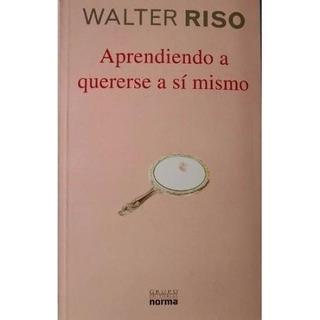 Aprendiendo A Quererse A Sí Mismo Libro De Walter Riso
