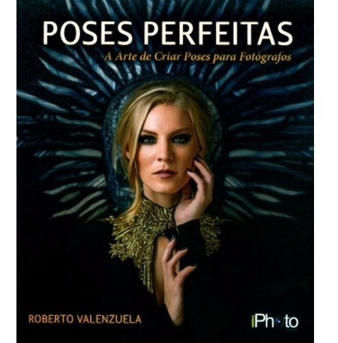 Livro Poses Perfeitas Roberto Valenzuela Iphoto Fotografia
