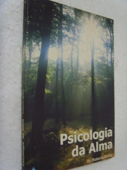 Livro Psicologia Da Alma - Dr Roberto Brólio