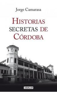 Libro Historias Secretas De Cordoba De Jorge Camarasa