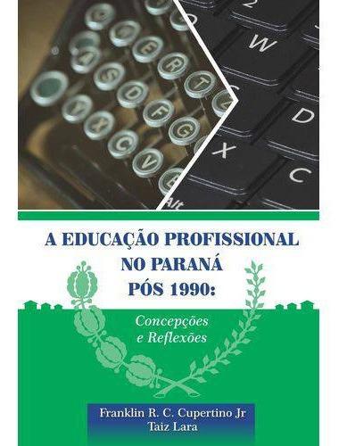 A Educação Profissional No Paraná P Franklin R.c. Cup