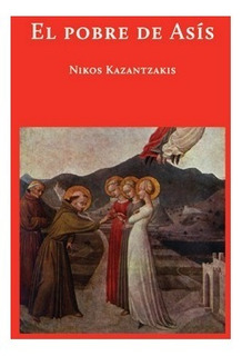 El Pobre De Asís, Kazantzakis, Ed. Hilo De Ariadna