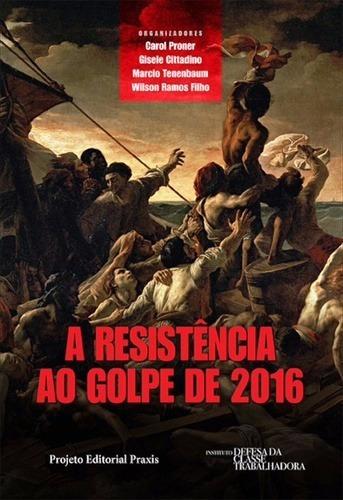 Livro Resistência Ao Golpe De 2016 - Usado