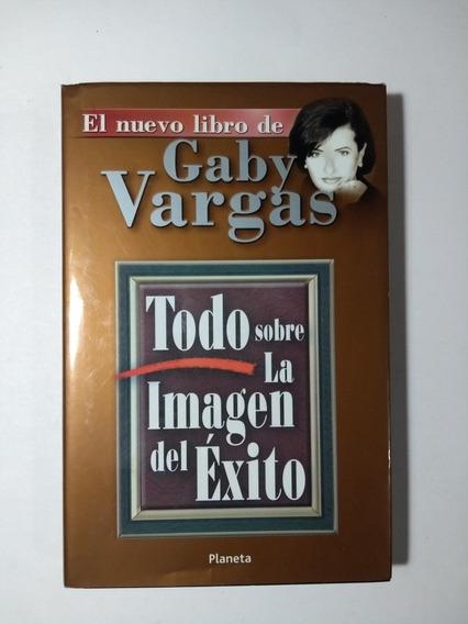 Todo Sobre La Imagen Del Éxito , Gaby Vargas