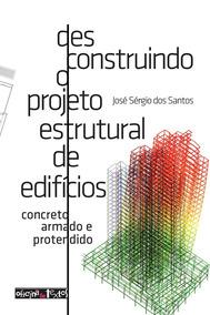 Desconstruindo O Projeto Estrutural De Edifícios Sérgio